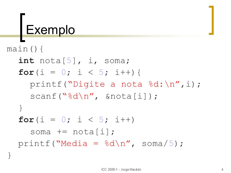 Exemplo main(){ int nota[5], i, soma; for(i = 0; i < 5; i++){